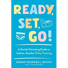Ready, Set, Go! A Gentle Parenting Guide to Calmer, Quicker Potty Training