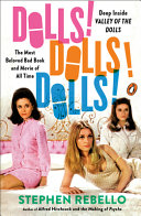 Dolls! Dolls! Dolls! Deep Inside Valley of the Dolls, the Most Beloved Bad Book and Movie of All Time