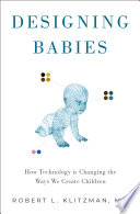 Designing Babies: How Technology Is Changing the Ways We Create Children