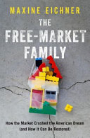 The Free-Market Family: How the Market Crushed the American Dream (and How It Can Be Restored)