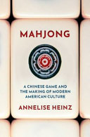 Mahjong: A Chinese Game and the Making of Modern American Culture