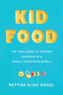 Kid Food: The Challenge of Feeding Children in a Highly Processed World