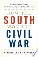 How the South Won the Civil War: Oligarchy, Democracy, and the Continuing Fight for the Soul of America