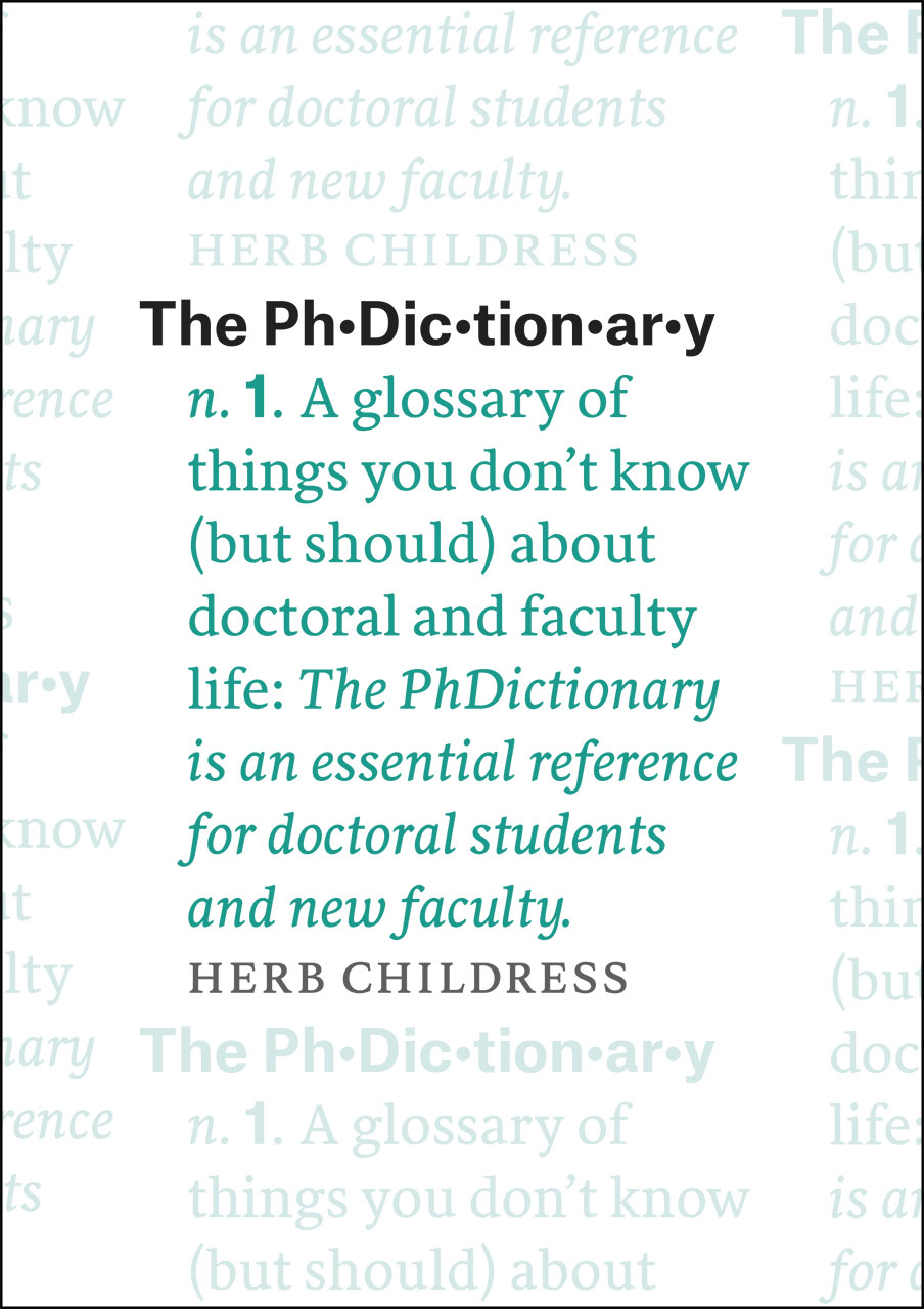The PhDictionary: A Glossary of Things You Don't Know (But Should) About Doctoral and Faculty Life