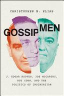 Gossip Men: J. Edgar Hoover, Joe McCarthy, Roy Cohn, and the Politics of Insinuation