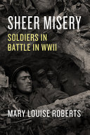 Sheer Misery: Soldiers in Battle in WWII