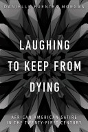 Laughing To Keep from Dying: African American Satire in the Twenty-First Century