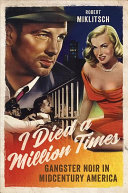 I Died a Million Times: Gangster Noir in Midcentury America