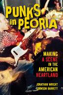 Punks in Peoria: Making a Scene in the American Heartland