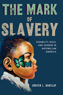 The Mark of Slavery: Disability, Race, and Gender in Antebellum America