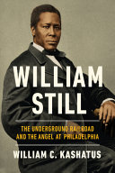 William Still: The Underground Railroad and the Angel at Philadelphia