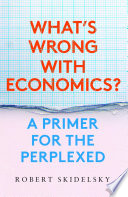 What's Wrong with Economics? A Primer for the Perplexed