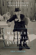 Matters of Vital Interest: A Forty-Year Friendship with Leonard Cohen