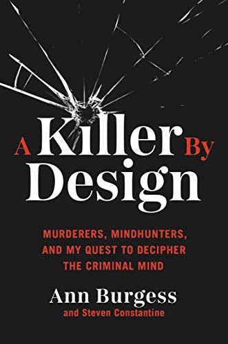 A Killer by Design: Murderers, Mindhunters, and My Quest To Decipher the Criminal Mind