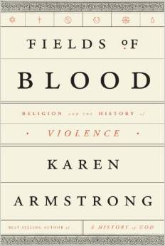 Fields of Blood: Religion and the History of Violence