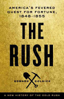 The Rush: America's Fevered Quest for Fortune, 1848–1853