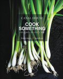 Canal House: Cook Something; Recipes To Rely On