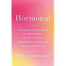 Hormonal: The Hidden Intelligence of Hormones—How They Drive Desire, Shape Relationships, Influence Our Choices, and Make Us Wiser