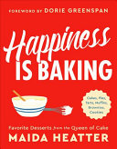 Happiness Is Baking: Cakes, Pies, Tarts, Muffins, Brownies, Cookies; Favorite Desserts from the Queen of Cake