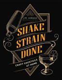 Shake Strain Done: Craft Cocktails at Home
