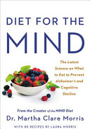 Diet for the MIND: The Latest Science on What To Eat To Prevent Alzheimer's and Cognitive Decline—From the Creator of the MIND Diet