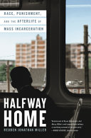 Halfway Home: Race, Punishment, and the Afterlife of Mass Incarceration