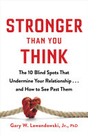Stronger Than You Think: The 10 Blind Spots That Undermine Your Relationship…and How To See Past Them