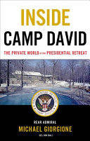Inside Camp David: The Private World of the Presidential Retreat