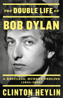 The Double Life of Bob Dylan: A Restless, Hungry Feeling, 1941–1966