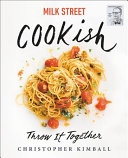 Milk Street: Cookish: Throw It Together: Big Flavors. Simple Techniques. 200 Ways To Reinvent Dinner