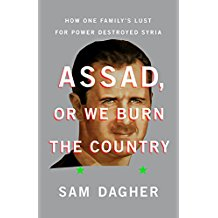 Assad, or We Burn the Country: How One Family's Lust for Power Destroyed Syria