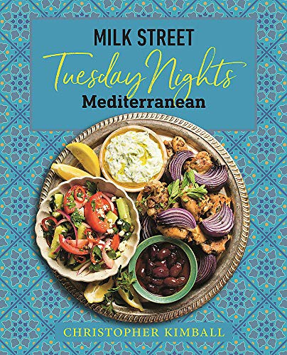 Milk Street: Tuesday Nights Mediterranean; 125 Simple Weeknight Recipes from the World's Healthiest Cuisine