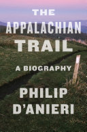 The Appalachian Trail: A Biography