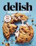 Delish Insane Sweets: Bake Yourself a Little Crazy; 100+ Cookies, Bars, Bites, and Treats