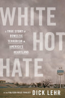 White Hot Hate: A True Story of Domestic Terrorism in America's Heartland