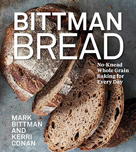 Bittman Bread: No-Knead Whole Grain Baking for Every Day