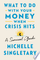 What To Do with Your Money When Crisis Hits: A Survival Guide