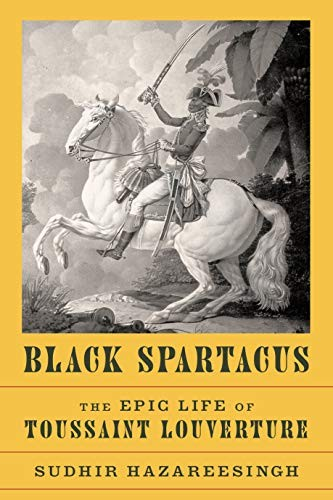Black Spartacus: The Epic Life of Toussaint Louverture