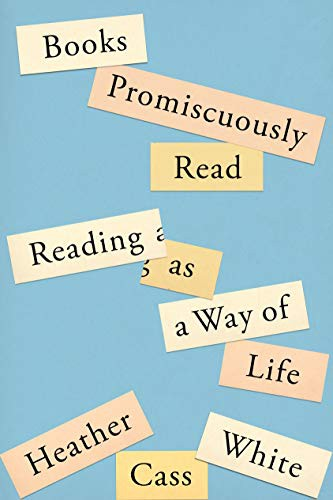 Books Promiscuously Read: Reading as a Way of Life