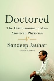 Doctored: The Disillusionment of an American Physician