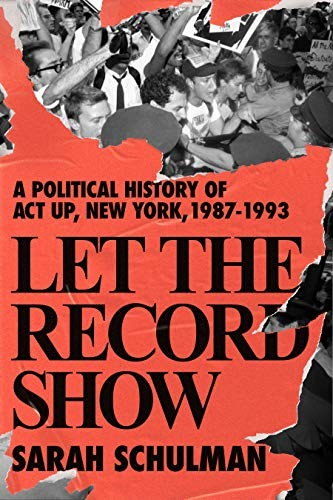 Let the Record Show: A Political History of ACT UP New York, 1987–1993