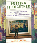 Putting It Together: How Stephen Sondheim and I Created Sunday in the Park with George