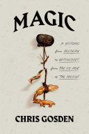 Magic: A History; From Alchemy to Witchcraft, from the Ice Age to the Present