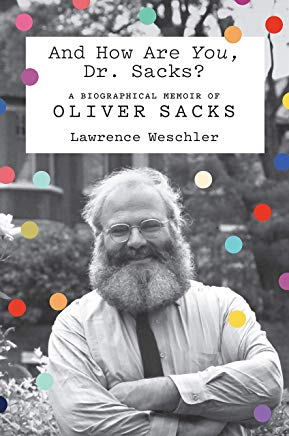 And How Are You, Dr. Sacks? A Biographical Memoir of Oliver Sacks