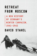 Retreat from Moscow: A New History of Germany's Winter Campaign, 1941–1942