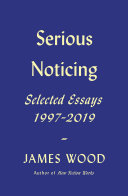 Serious Noticing: Selected Essays 1997–2019