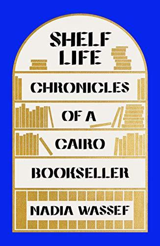 Shelf Life: Chronicles of a Cairo Bookseller