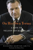On His Own Terms: A Life of Nelson Rockefeller