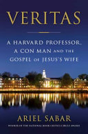 Veritas: A Harvard Professor, a Con Man and the Gospel of Jesus's Wife