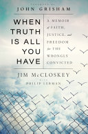 When Truth Is All You Have: Memoir of Faith, Justice, and Freedom for the Wrongly Convicted